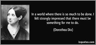 Dorothea Lynde Dix  was an author, teacher and reformer.