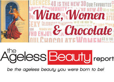 The Ageless Beauty Report and Wine Women and Chocolate ~ Team up !